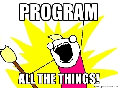 Program all the things!